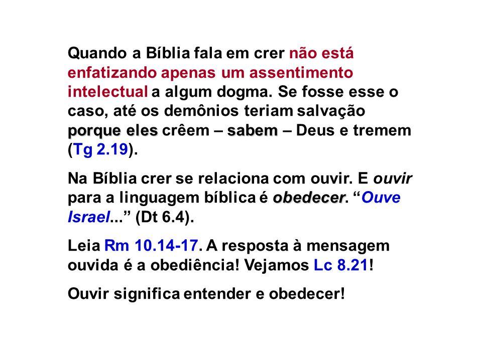 porque eles sabem Quando a Bíblia fala em crer não está enfatizando apenas um assentimento intelectual a algum dogma.