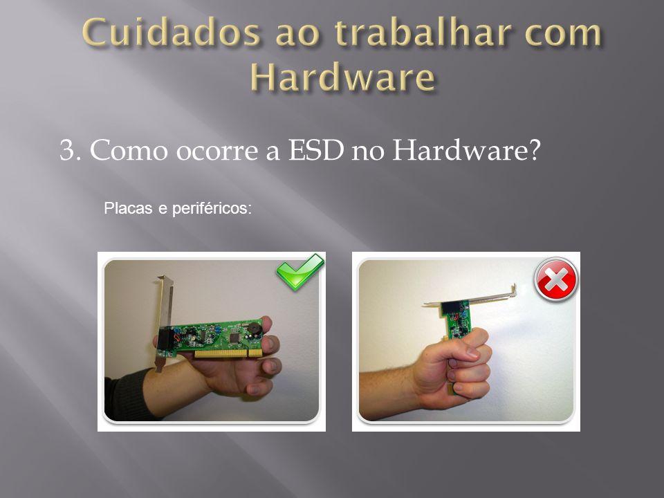 3. Como ocorre a ESD no Hardware? Placas e periféricos: