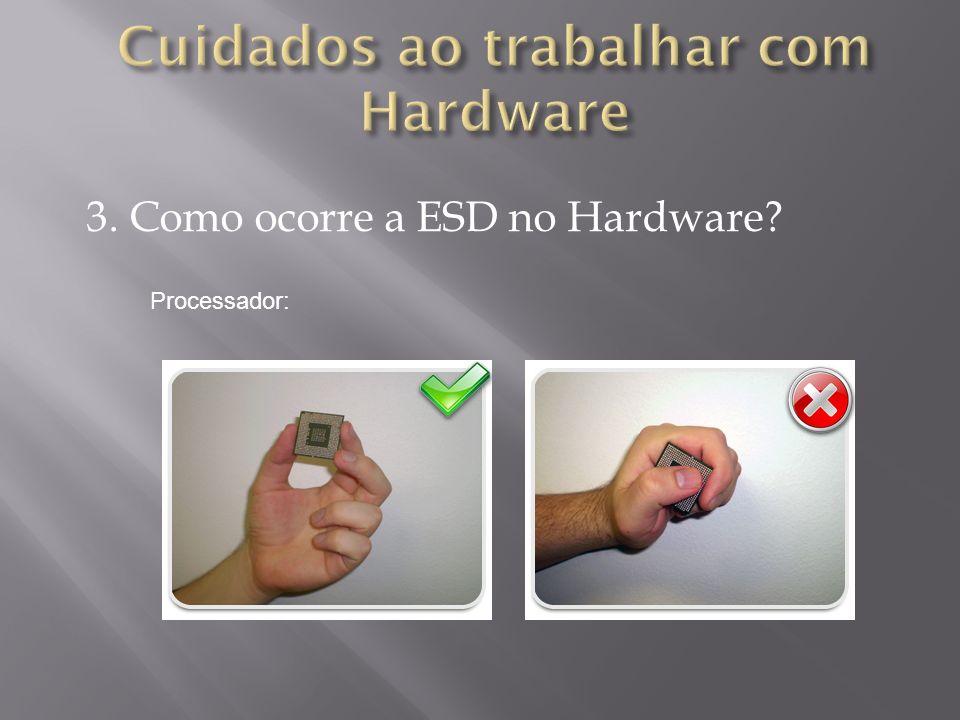 3. Como ocorre a ESD no Hardware? Processador: