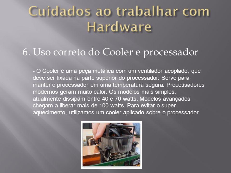 6. Uso correto do Cooler e processador - O Cooler é uma peça metálica com um ventilador acoplado, que deve ser fixada na parte superior do processador