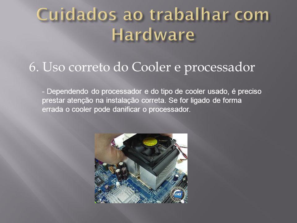 6. Uso correto do Cooler e processador - Dependendo do processador e do tipo de cooler usado, é preciso prestar atenção na instalação correta. Se for