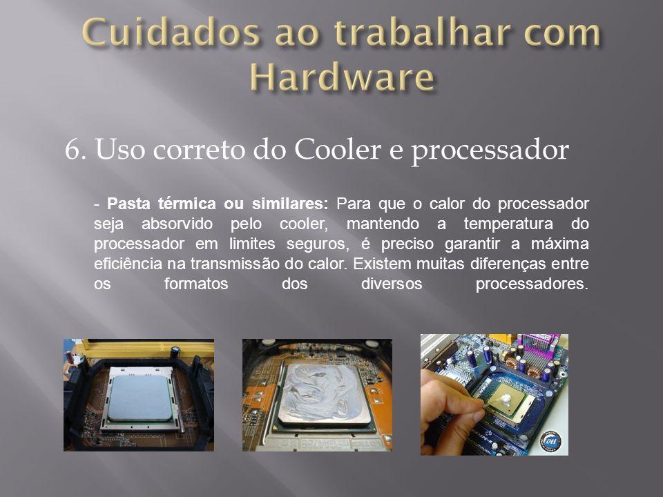 6. Uso correto do Cooler e processador - Pasta térmica ou similares: Para que o calor do processador seja absorvido pelo cooler, mantendo a temperatur
