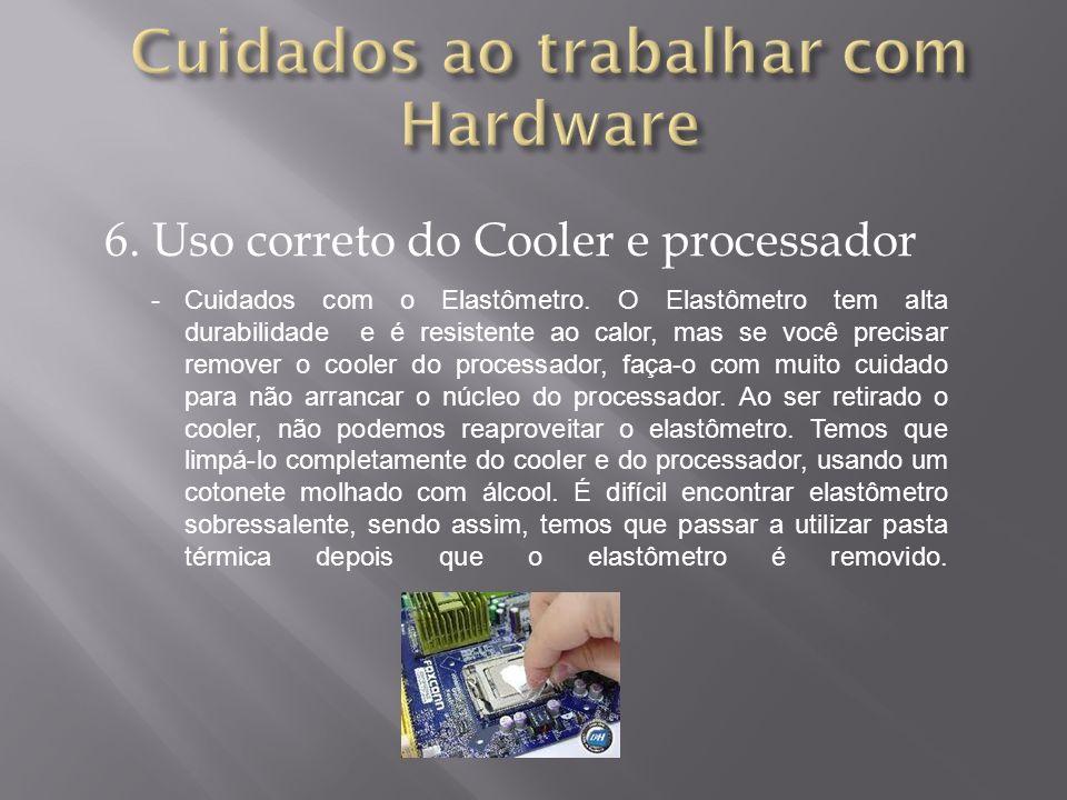 6. Uso correto do Cooler e processador -Cuidados com o Elastômetro. O Elastômetro tem alta durabilidade e é resistente ao calor, mas se você precisar