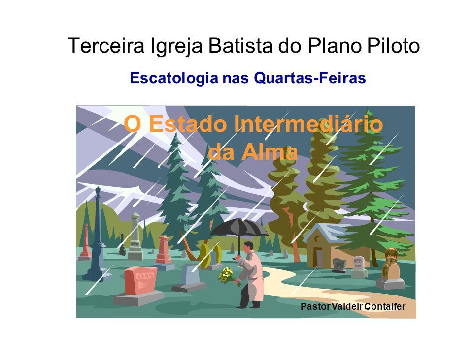 Terceira Igreja Batista do Plano Piloto O Estado Intermediário da Alma Escatologia nas Quartas-Feiras Pastor Valdeir Contaifer