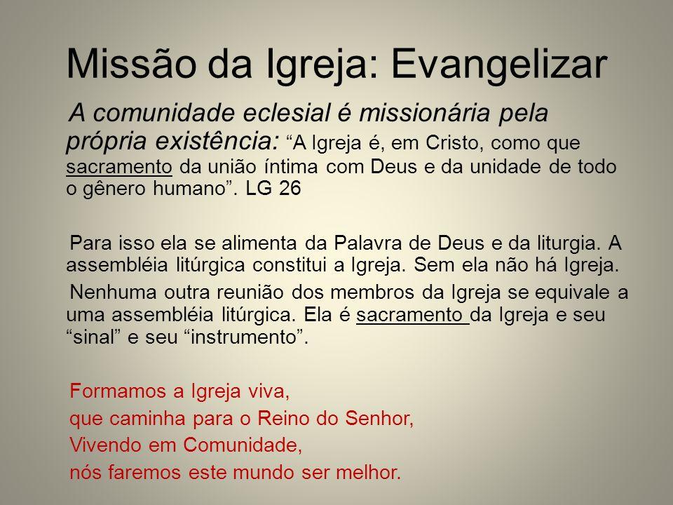 Missão da Igreja: Evangelizar A comunidade eclesial é missionária pela própria existência: A Igreja é, em Cristo, como que sacramento da união íntima
