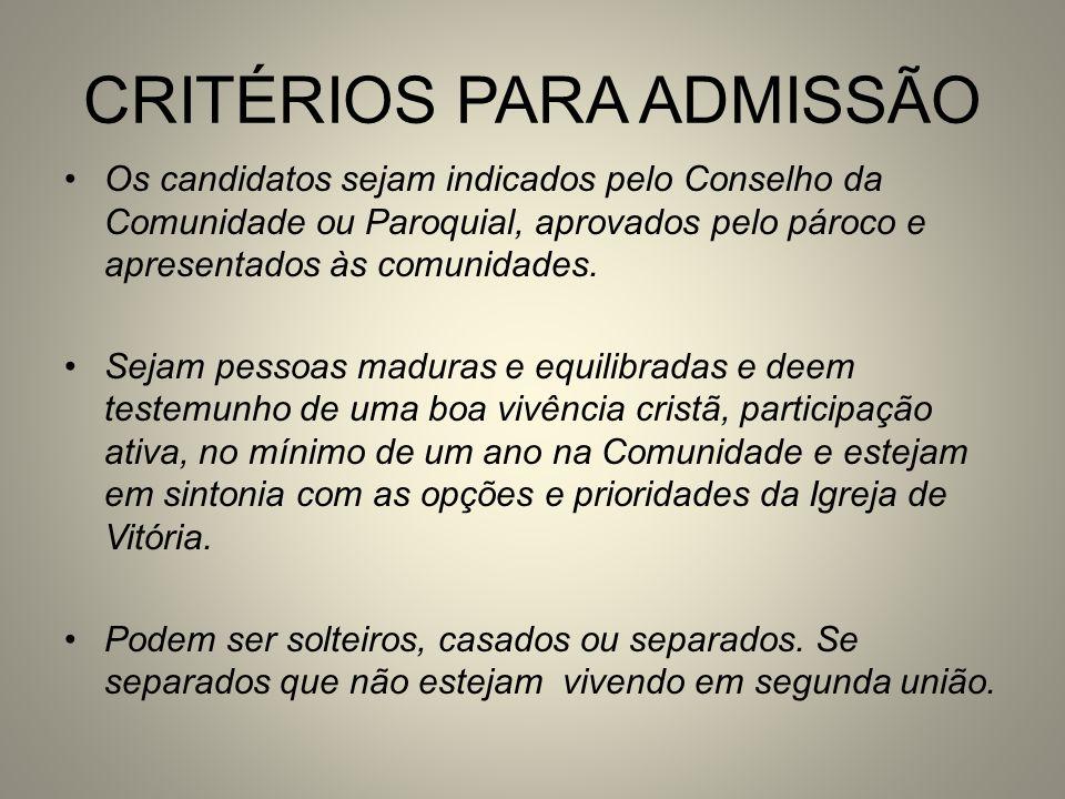 CRITÉRIOS PARA ADMISSÃO Os candidatos sejam indicados pelo Conselho da Comunidade ou Paroquial, aprovados pelo pároco e apresentados às comunidades. S