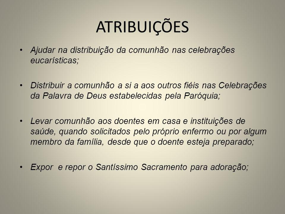 ATRIBUIÇÕES Ajudar na distribuição da comunhão nas celebrações eucarísticas; Distribuir a comunhão a si a aos outros fiéis nas Celebrações da Palavra