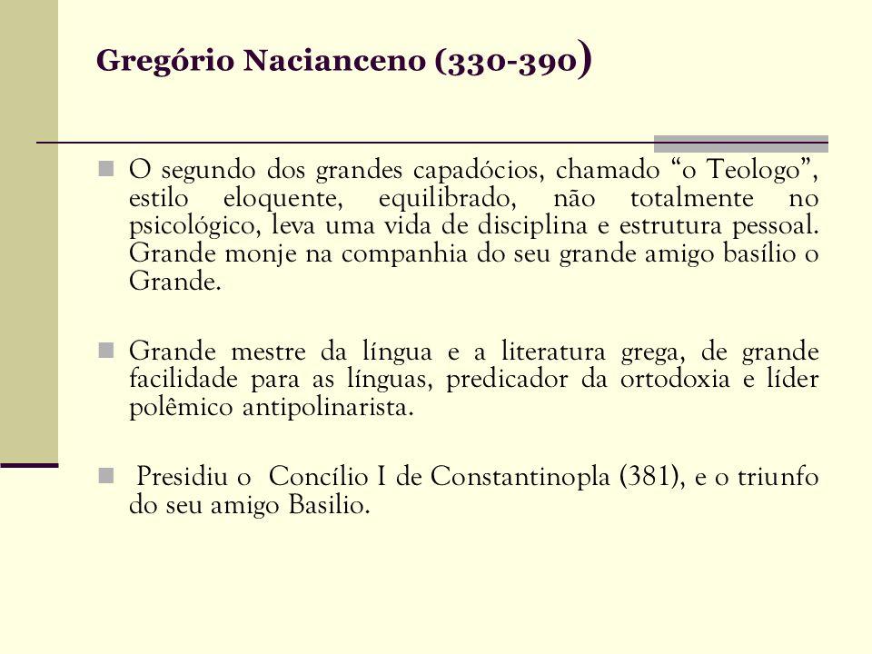 Gregório Nacianceno (330-390 ) O segundo dos grandes capadócios, chamado o Teologo, estilo eloquente, equilibrado, não totalmente no psicológico, leva