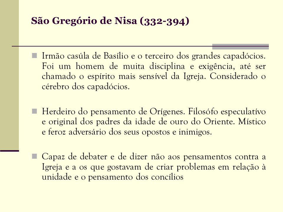 São Gregório de Nisa (332-394) Irmão casúla de Basílio e o terceiro dos grandes capadócios. Foi um homem de muita disciplina e exigência, até ser cham