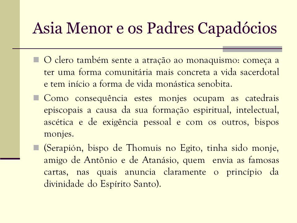 Asia Menor e os Padres Capadócios O clero também sente a atração ao monaquismo: começa a ter uma forma comunitária mais concreta a vida sacerdotal e t