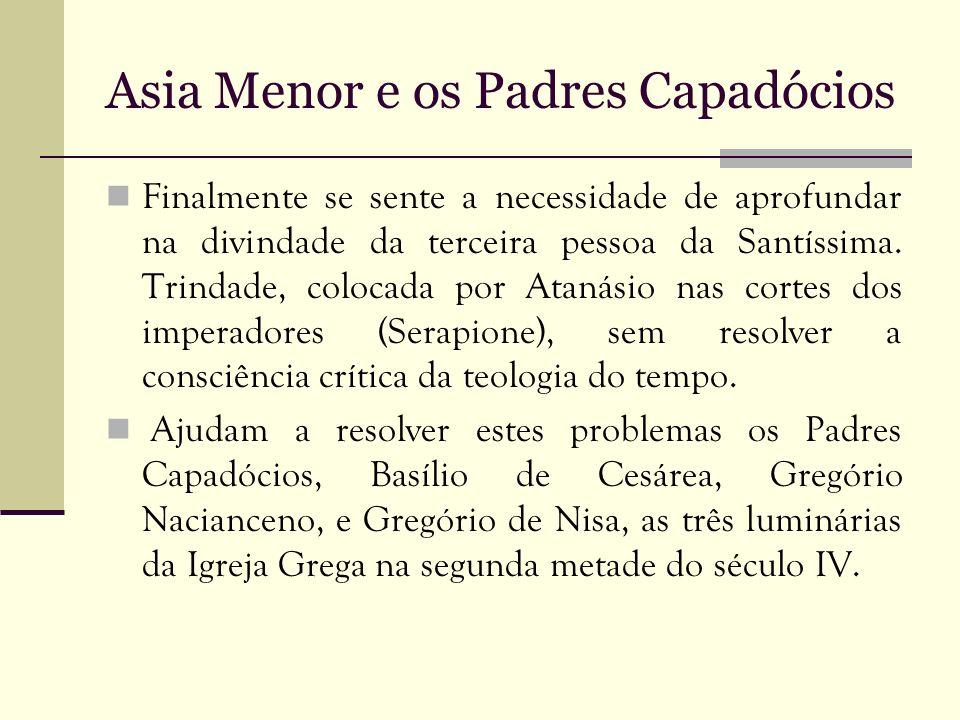 Asia Menor e os Padres Capadócios Finalmente se sente a necessidade de aprofundar na divindade da terceira pessoa da Santíssima. Trindade, colocada po