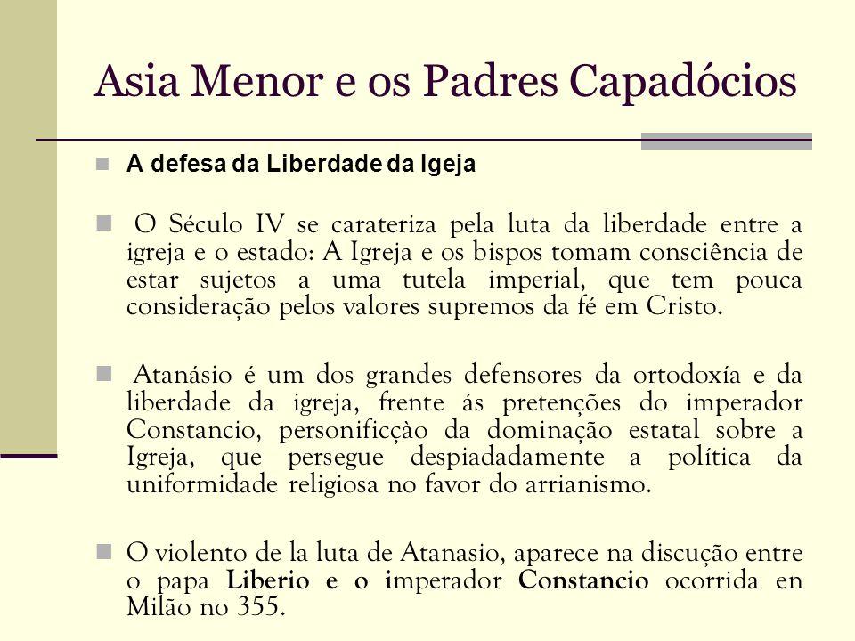 Asia Menor e os Padres Capadócios A defesa da Liberdade da Igeja O Século IV se carateriza pela luta da liberdade entre a igreja e o estado: A Igreja