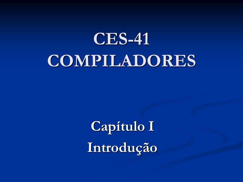 CES-41 COMPILADORES Capítulo I Introdução