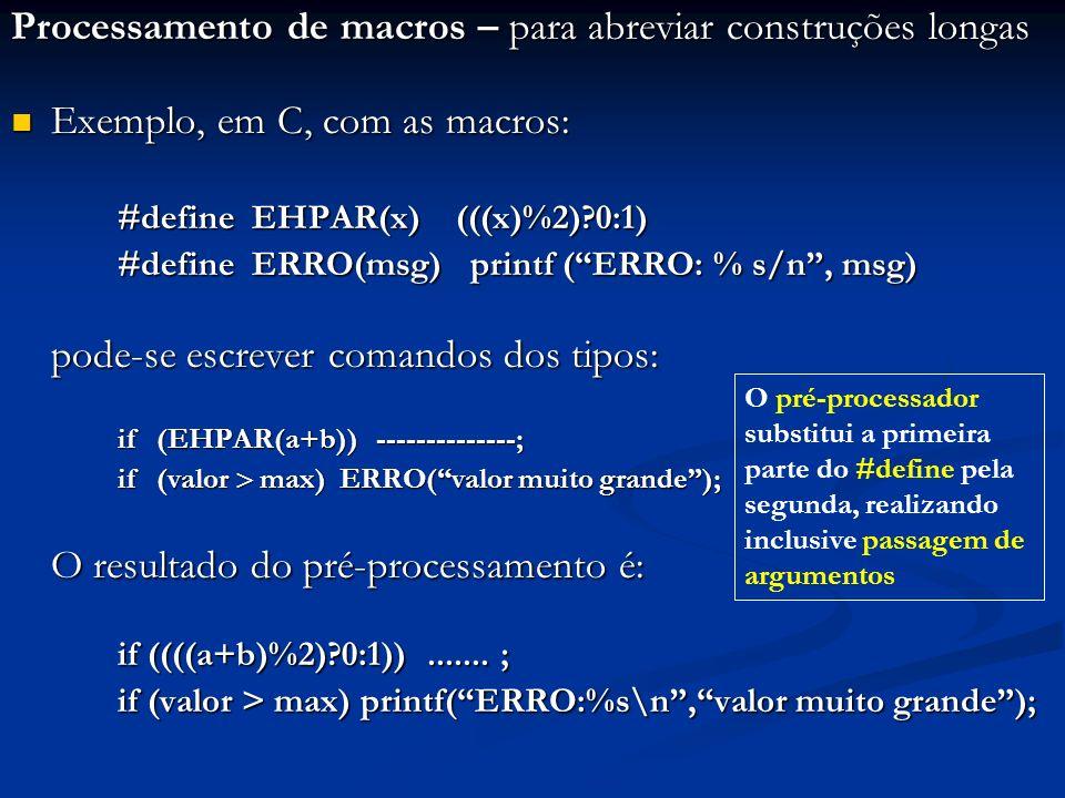 Processamento de macros – para abreviar construções longas Exemplo, em C, com as macros: Exemplo, em C, com as macros: #define EHPAR(x) (((x)%2)?0:1)