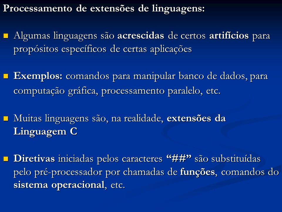 Processamento de extensões de linguagens: Algumas linguagens são acrescidas de certos artifícios para propósitos específicos de certas aplicações Algu