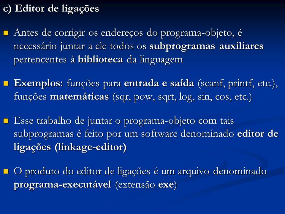 c) Editor de ligações Antes de corrigir os endereços do programa-objeto, é necessário juntar a ele todos os subprogramas auxiliares pertencentes à bib
