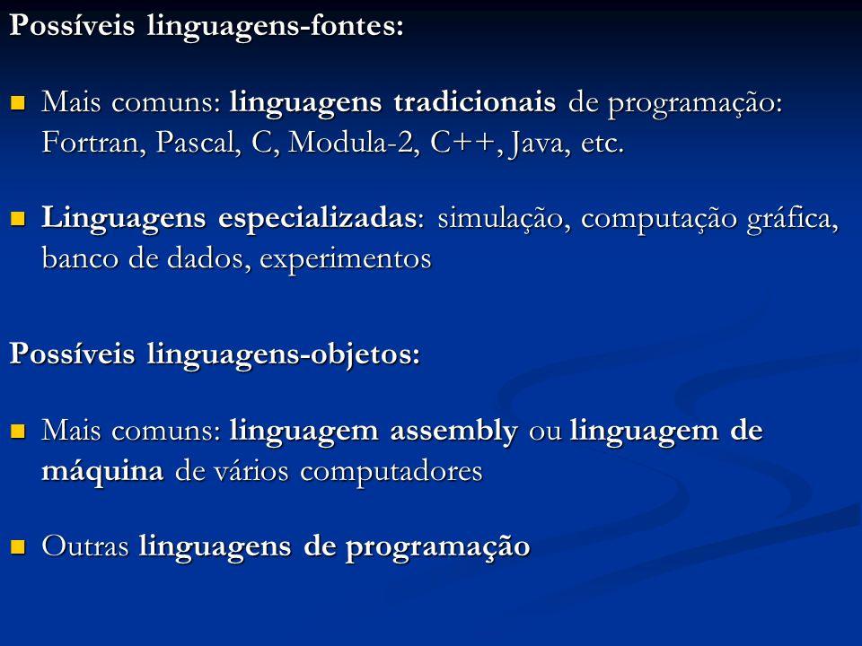 Possíveis linguagens-fontes: Mais comuns: linguagens tradicionais de programação: Fortran, Pascal, C, Modula-2, C++, Java, etc. Mais comuns: linguagen