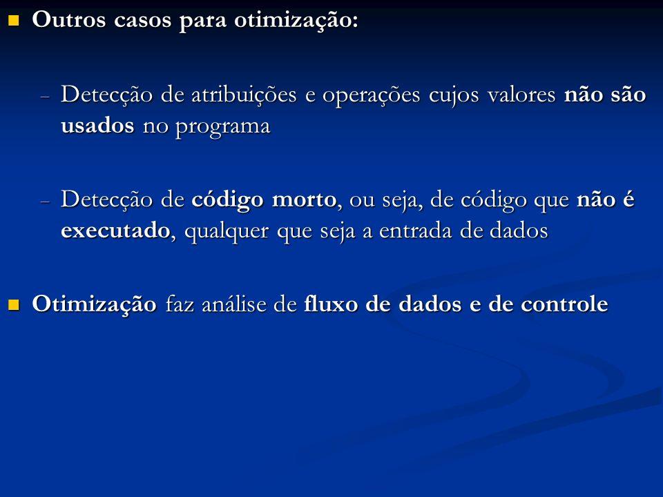 Outros casos para otimização: Outros casos para otimização: Detecção de atribuições e operações cujos valores não são usados no programa Detecção de a