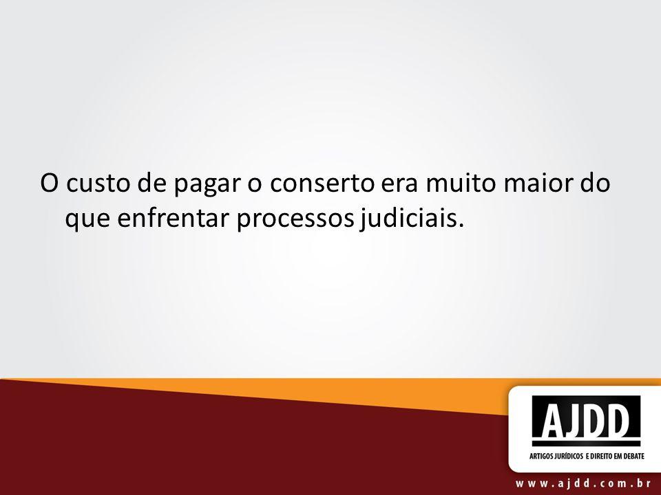 O custo de pagar o conserto era muito maior do que enfrentar processos judiciais.