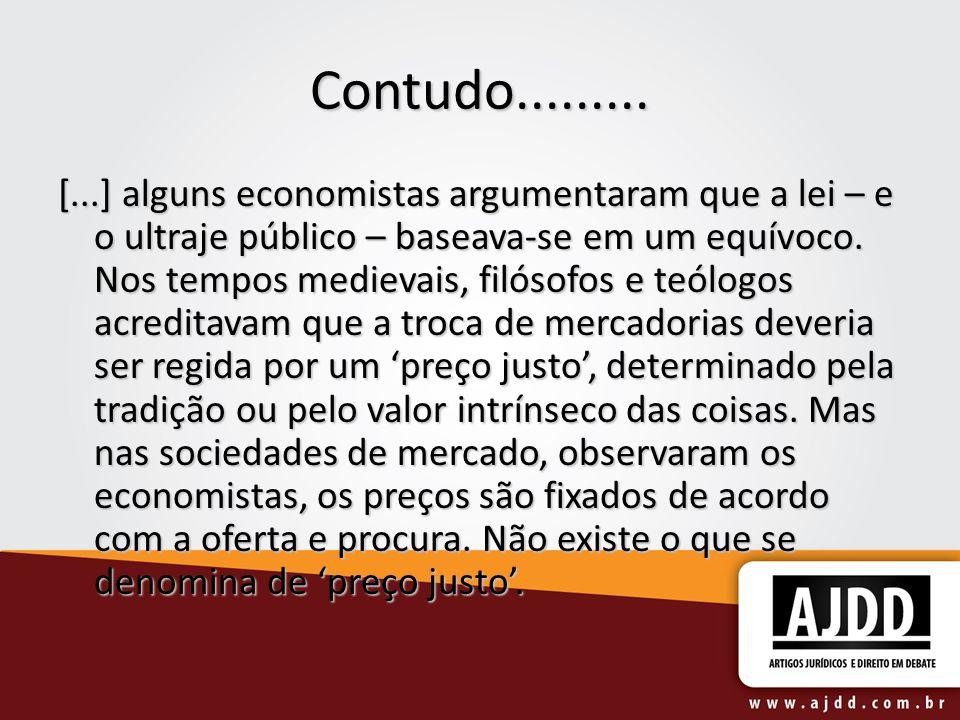Contudo......... [...] alguns economistas argumentaram que a lei – e o ultraje público – baseava-se em um equívoco. Nos tempos medievais, filósofos e