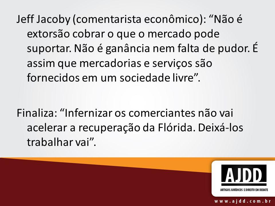 Jeff Jacoby (comentarista econômico): Não é extorsão cobrar o que o mercado pode suportar. Não é ganância nem falta de pudor. É assim que mercadorias