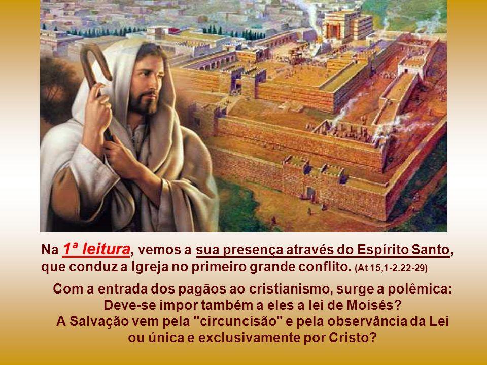 Na 1ª leitura, vemos a sua presença através do Espírito Santo, que conduz a Igreja no primeiro grande conflito.