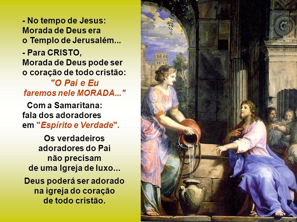 - No tempo de Jesus: Morada de Deus era o Templo de Jerusalém...