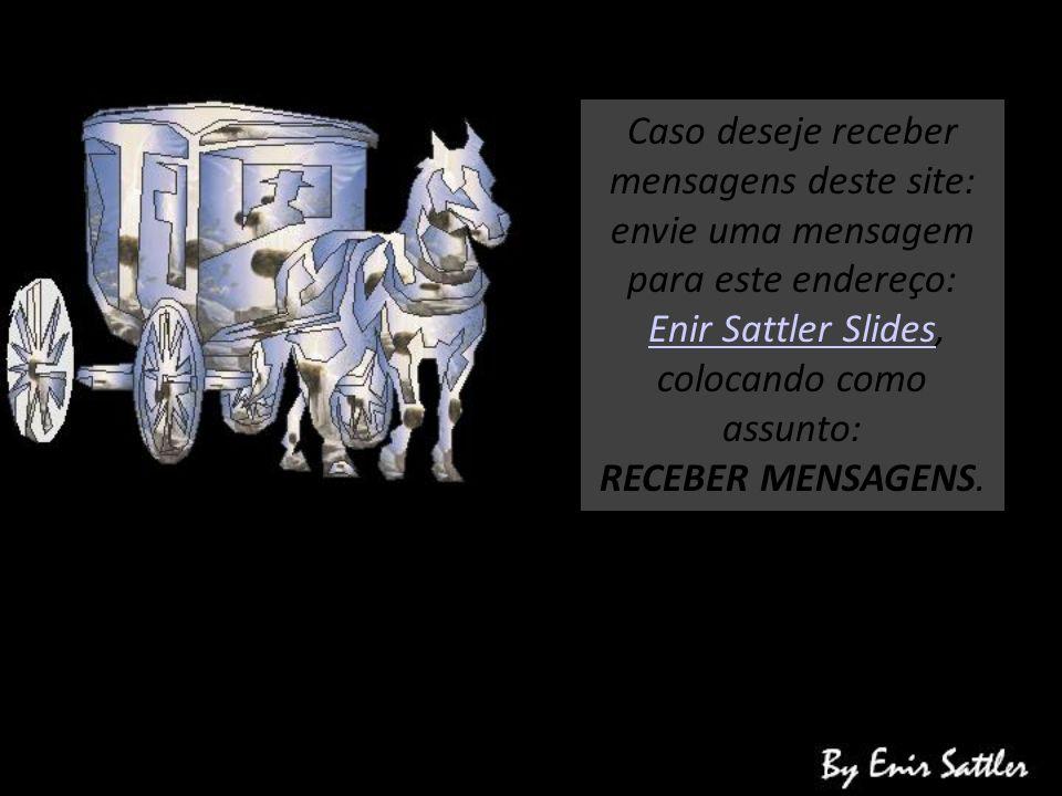 Caso deseje receber mensagens deste site: envie uma mensagem para este endereço: Enir Sattler Slides,Enir Sattler Slides colocando como assunto: RECEBER MENSAGENS.