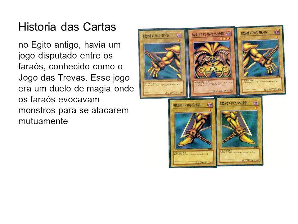 Historia das Cartas no Egito antigo, havia um jogo disputado entre os faraós, conhecido como o Jogo das Trevas. Esse jogo era um duelo de magia onde o