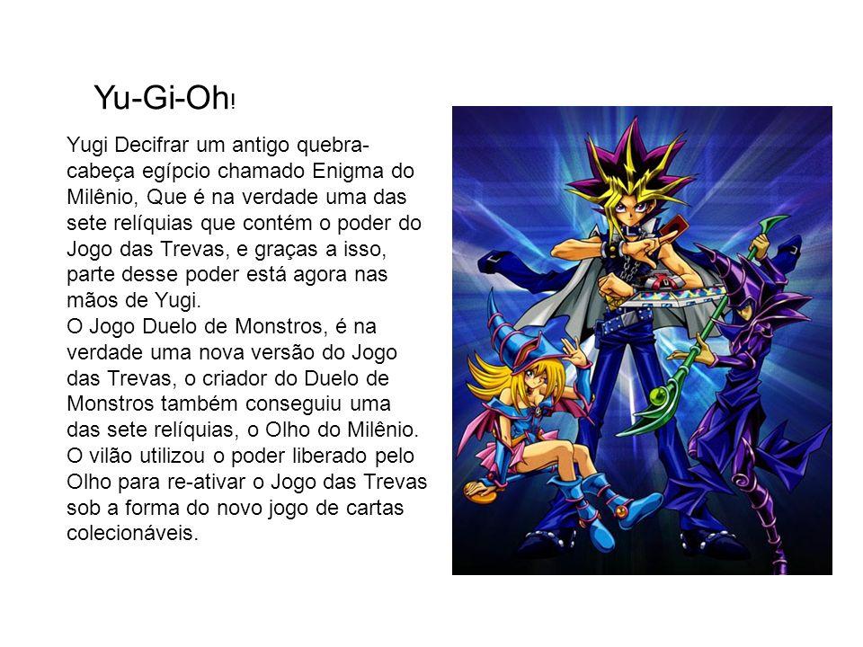 Yu-Gi-Oh ! Yugi Decifrar um antigo quebra- cabeça egípcio chamado Enigma do Milênio, Que é na verdade uma das sete relíquias que contém o poder do Jog
