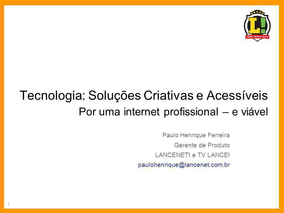 1 Tecnologia: Soluções Criativas e Acessíveis Por uma internet profissional – e viável Paulo Henrique Ferreira Gerente de Produto LANCENET! e TV LANCE