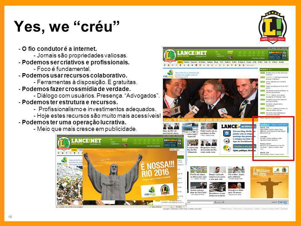 15 Yes, we créu - O fio condutor é a internet. - Jornais são propriedades valiosas. - Podemos ser criativos e profissionais. - Foco é fundamental. - P