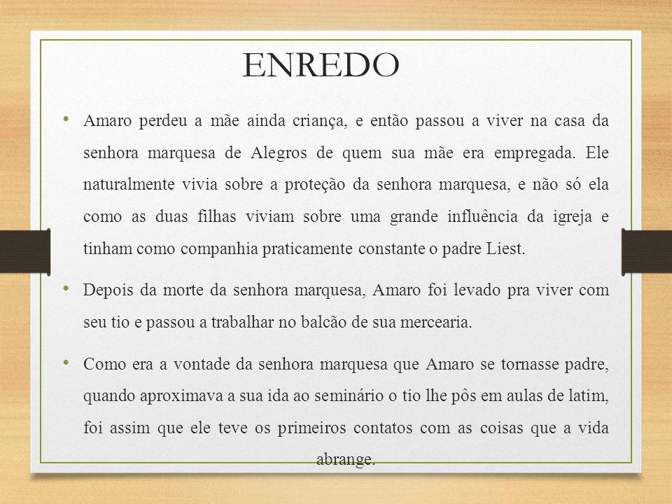 ENREDO Amaro perdeu a mãe ainda criança, e então passou a viver na casa da senhora marquesa de Alegros de quem sua mãe era empregada. Ele naturalmente