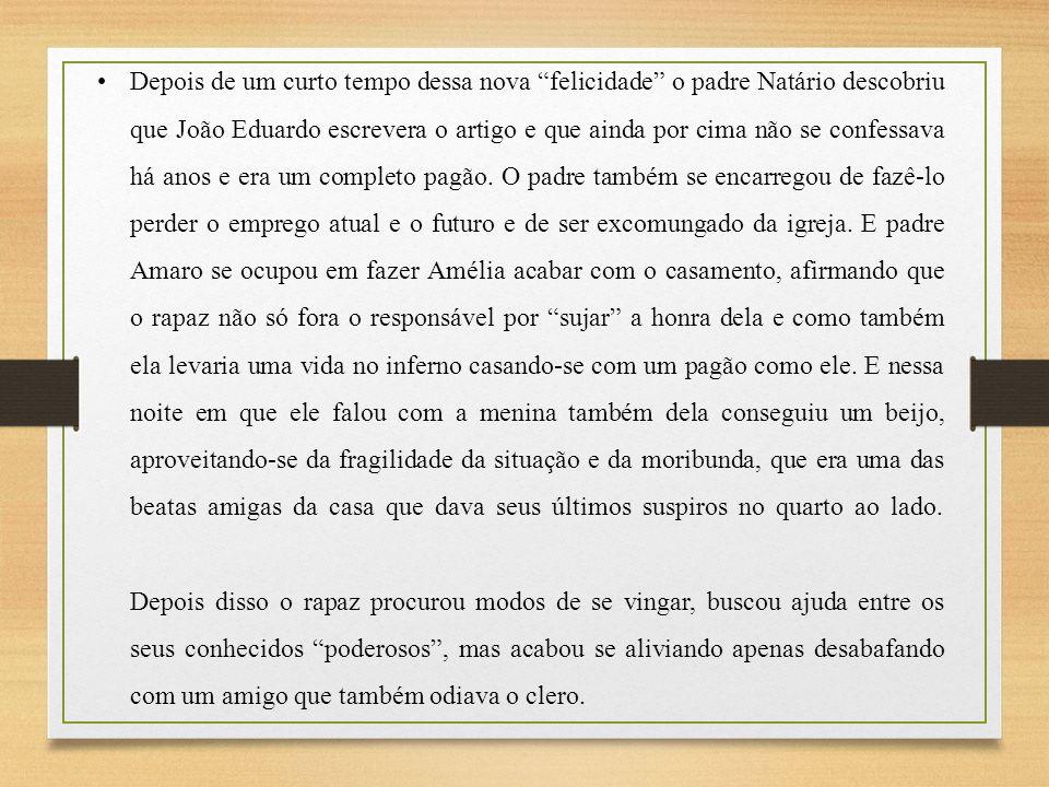 Depois de um curto tempo dessa nova felicidade o padre Natário descobriu que João Eduardo escrevera o artigo e que ainda por cima não se confessava há