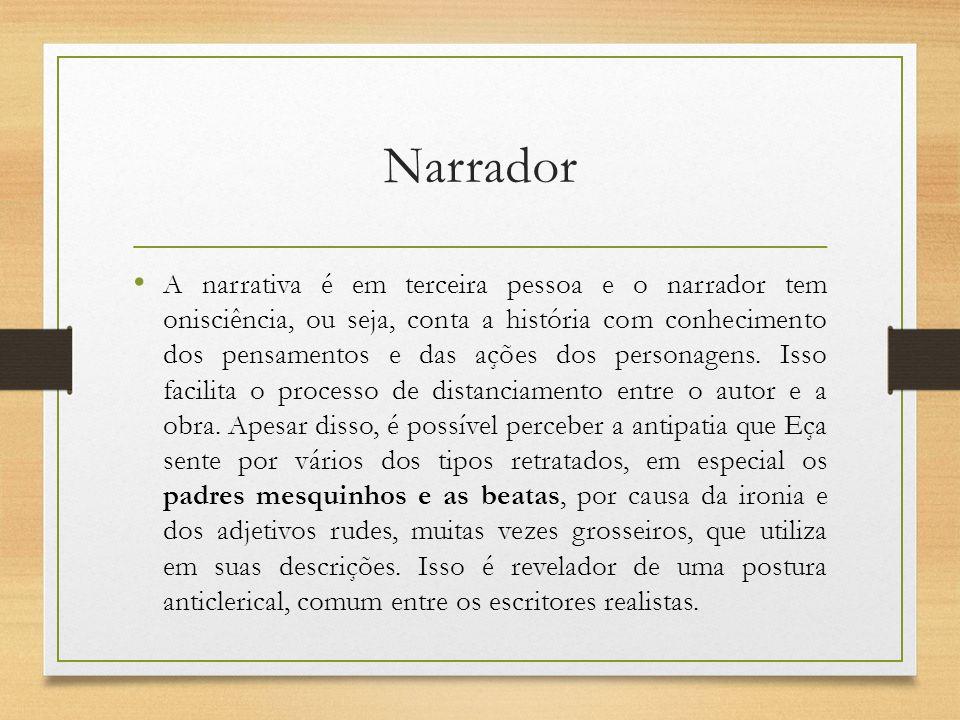 Narrador A narrativa é em terceira pessoa e o narrador tem onisciência, ou seja, conta a história com conhecimento dos pensamentos e das ações dos per