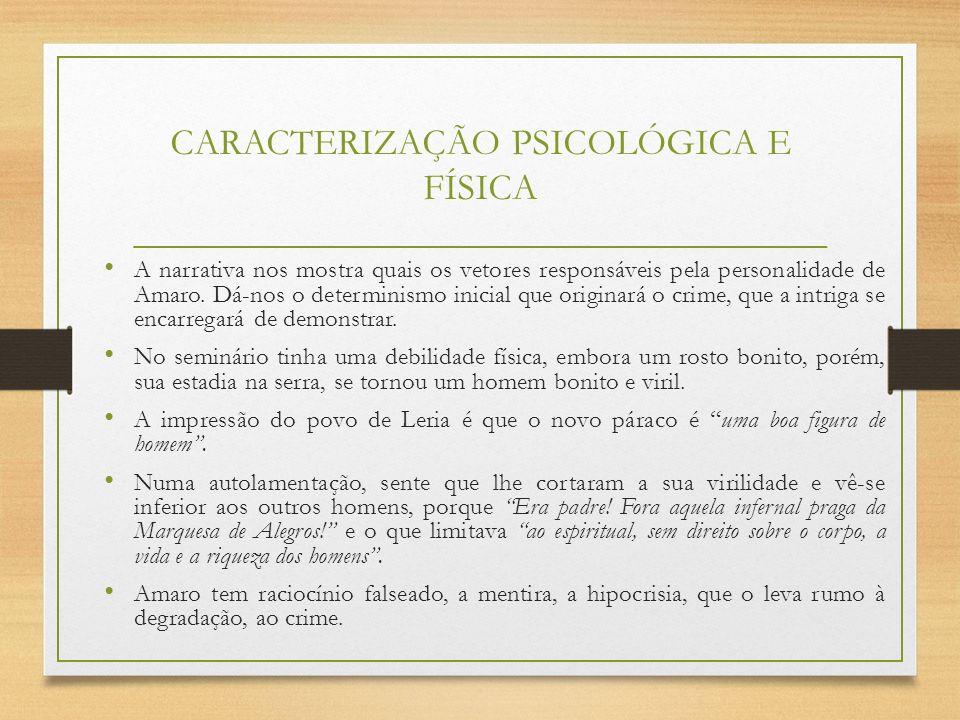 CARACTERIZAÇÃO PSICOLÓGICA E FÍSICA A narrativa nos mostra quais os vetores responsáveis pela personalidade de Amaro. Dá-nos o determinismo inicial qu