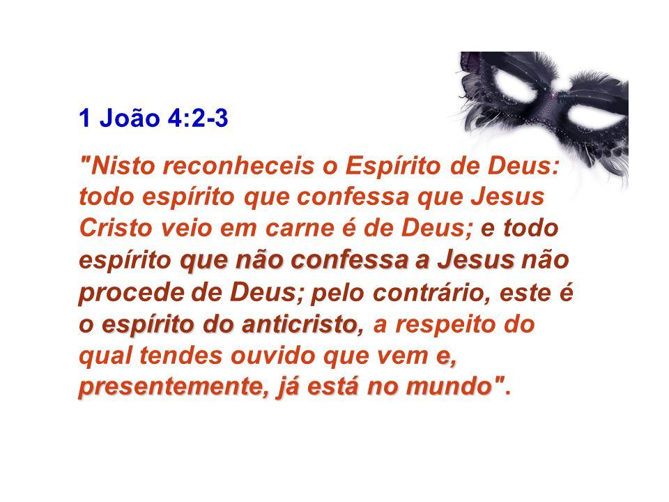 1 João 4:2-3 que não confessa a Jesus espírito do anticristo e, presentemente, já está no mundo