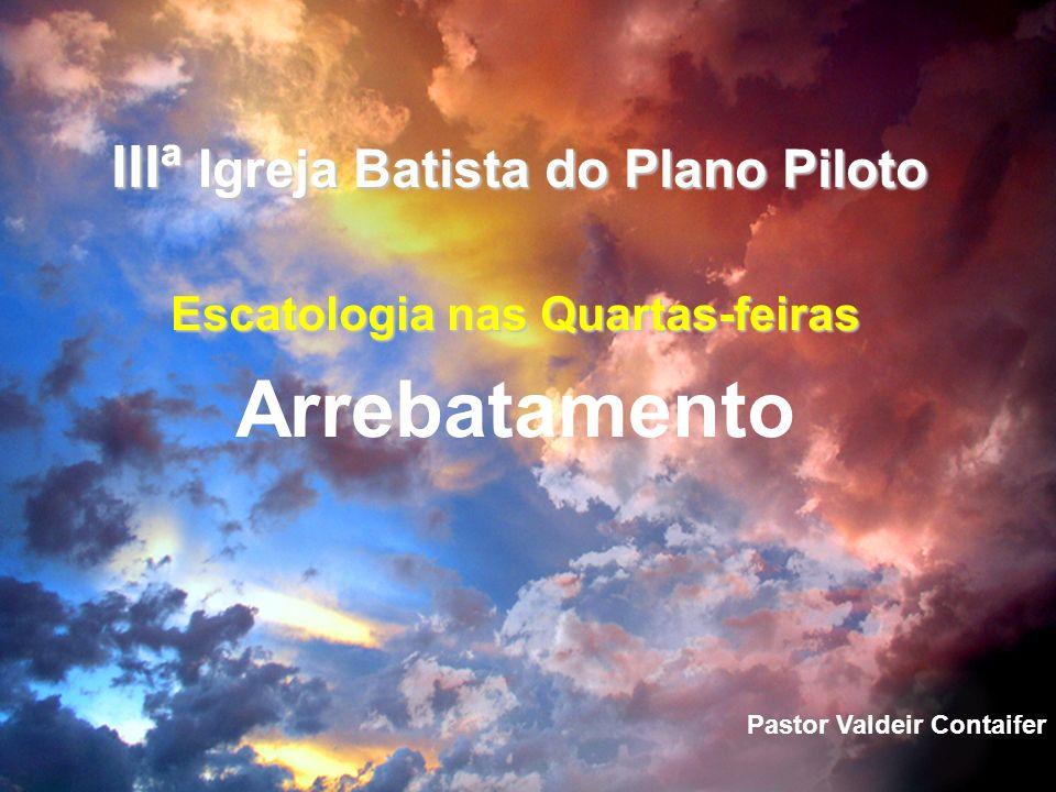 IIIª Igreja Batista do Plano Piloto Escatologia nas Quartas-feiras Arrebatamento Pastor Valdeir Contaifer