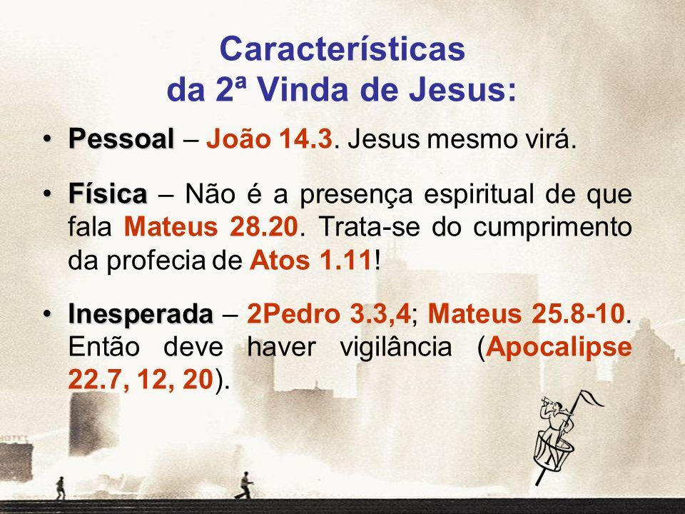 PessoalPessoal – João 14.3. Jesus mesmo virá. FísicaFísica – Não é a presença espiritual de que fala Mateus 28.20. Trata-se do cumprimento da profecia