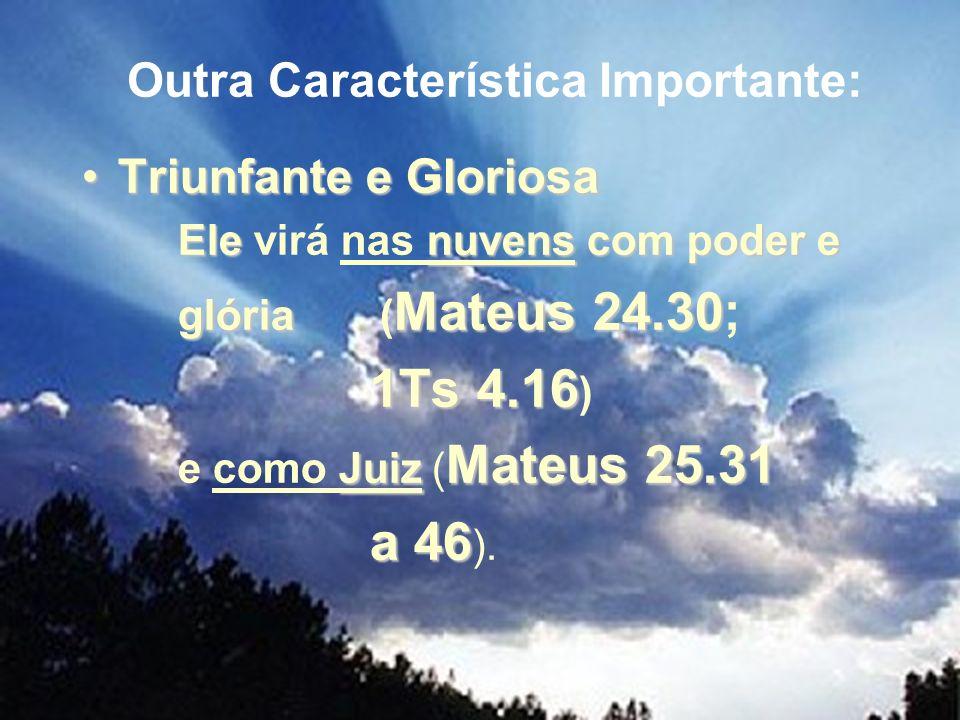 Triunfante e GloriosaTriunfante e Gloriosa Elenuvens com poder e Ele virá nas nuvens com poder e glória Mateus 24.30 glória ( Mateus 24.30; 1Ts 4.16 1