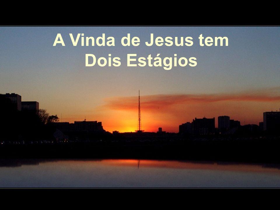 A Vinda de Jesus tem Dois Estágios