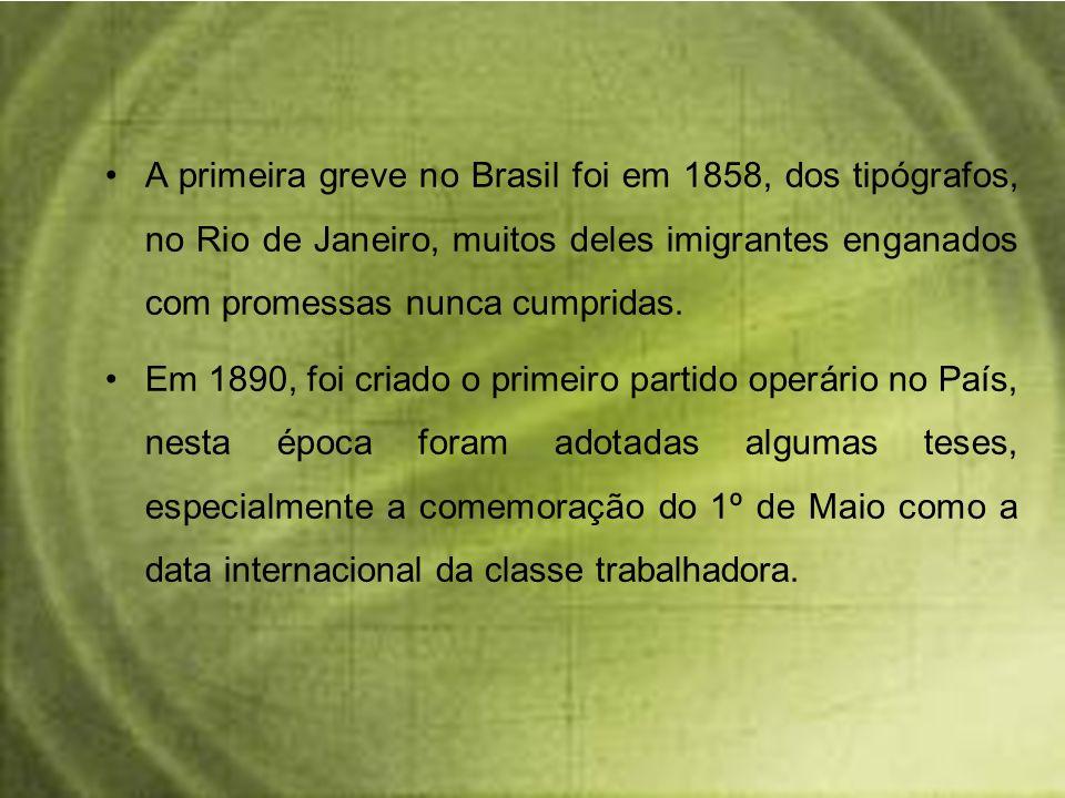 A primeira greve no Brasil foi em 1858, dos tipógrafos, no Rio de Janeiro, muitos deles imigrantes enganados com promessas nunca cumpridas. Em 1890, f