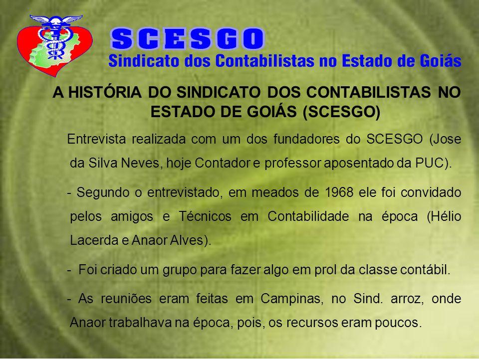 A HISTÓRIA DO SINDICATO DOS CONTABILISTAS NO ESTADO DE GOIÁS (SCESGO) Entrevista realizada com um dos fundadores do SCESGO (Jose da Silva Neves, hoje