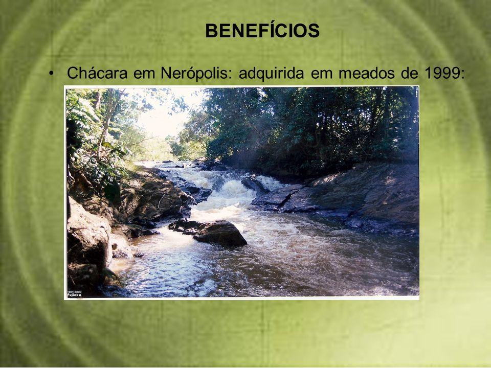 BENEFÍCIOS Chácara em Nerópolis: adquirida em meados de 1999: