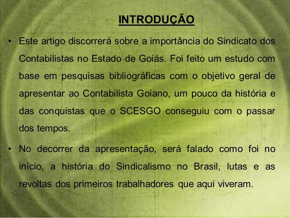 INTRODUÇÃO Este artigo discorrerá sobre a importância do Sindicato dos Contabilistas no Estado de Goiás. Foi feito um estudo com base em pesquisas bib