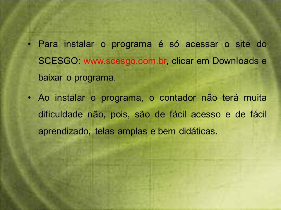 Para instalar o programa é só acessar o site do SCESGO: www.scesgo.com.br, clicar em Downloads e baixar o programa. Ao instalar o programa, o contador