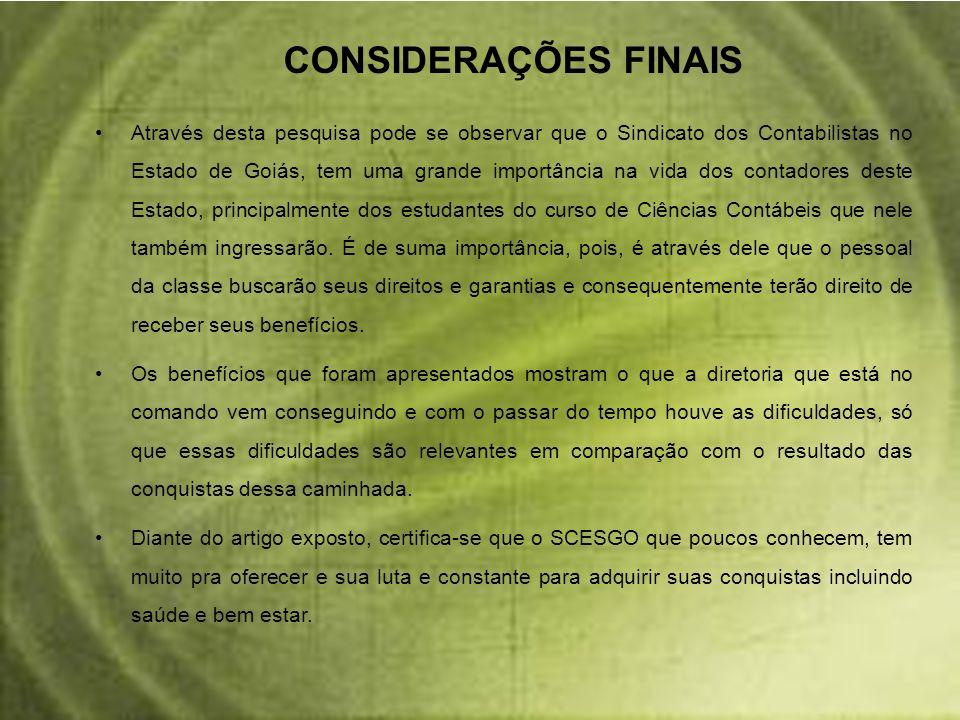 CONSIDERAÇÕES FINAIS Através desta pesquisa pode se observar que o Sindicato dos Contabilistas no Estado de Goiás, tem uma grande importância na vida