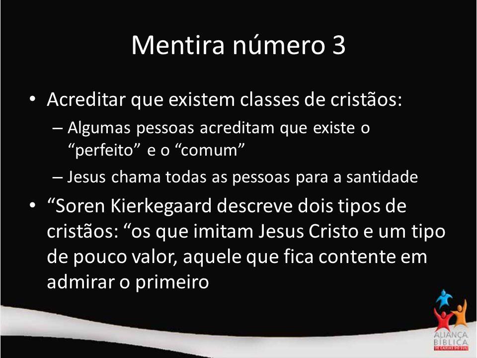 Mentira número 3 Acreditar que existem classes de cristãos: – Algumas pessoas acreditam que existe o perfeito e o comum – Jesus chama todas as pessoas