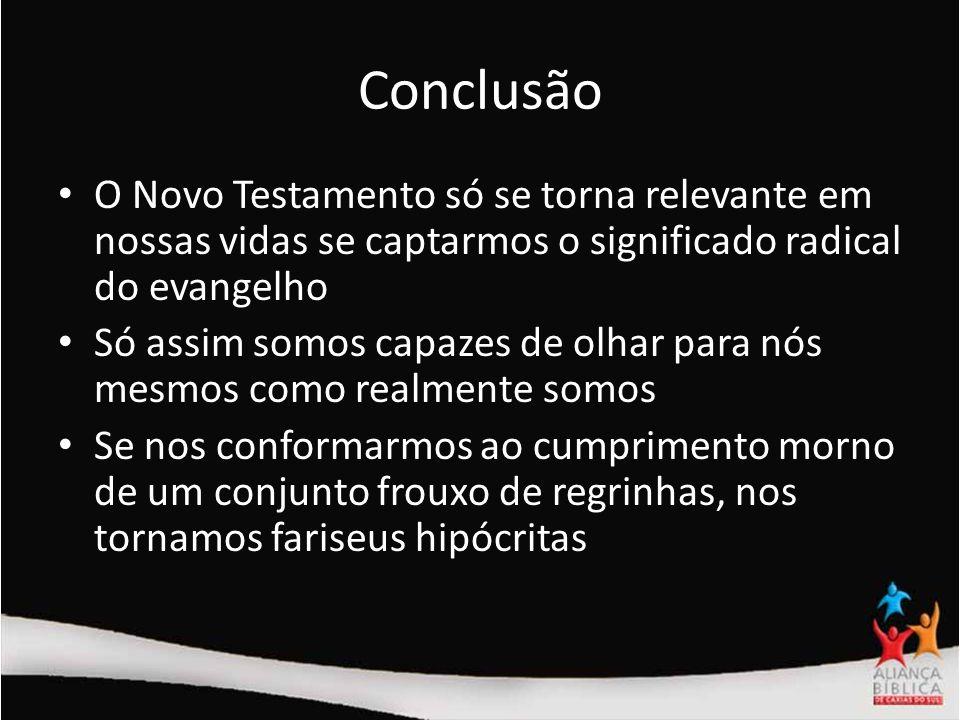 Conclusão O Novo Testamento só se torna relevante em nossas vidas se captarmos o significado radical do evangelho Só assim somos capazes de olhar para