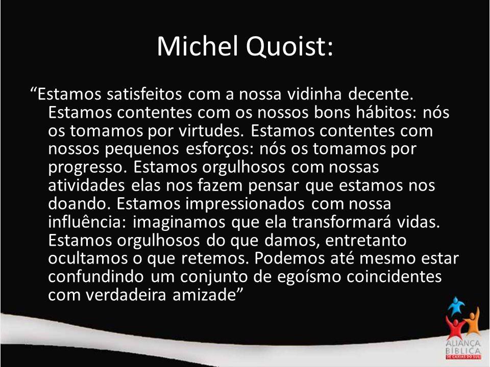 Michel Quoist: Estamos satisfeitos com a nossa vidinha decente. Estamos contentes com os nossos bons hábitos: nós os tomamos por virtudes. Estamos con